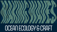 Ocean Ecology and Craft